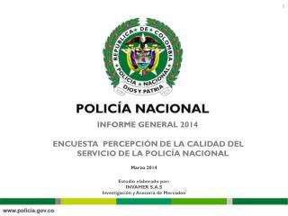 INFORME GENERAL 2014 ENCUESTA  PERCEPCIÓN DE LA CALIDAD DEL  SERVICIO DE LA POLICÍA NACIONAL