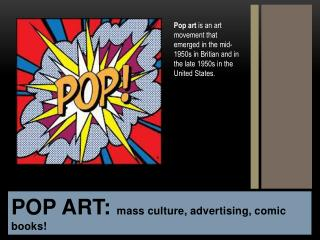 POP ART:  mass culture, advertising, comic books!
