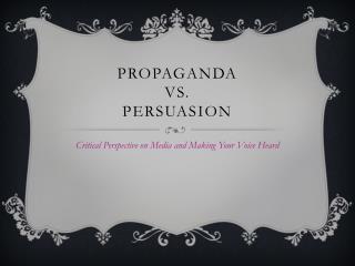 Propaganda  Vs. Persuasion