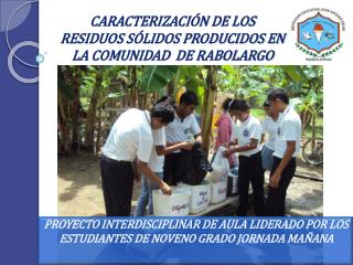 CARACTERIZACIÓN DE LOS RESIDUOS SÓLIDOS PRODUCIDOS EN LA COMUNIDAD  DE RABOLARGO