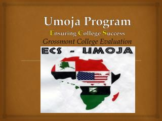 Umoja Program  E nsuring  C ollege  S uccess Grossmont College Evaluation