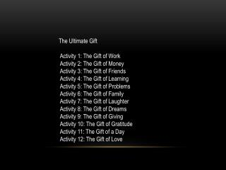 The Ultimate Gift Activity 1: The Gift of  Work Activity 2: The Gift of Money