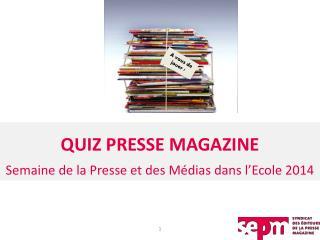 QUIZ PRESSE MAGAZINE Semaine de la Presse et des M�dias dans l�Ecole 2014