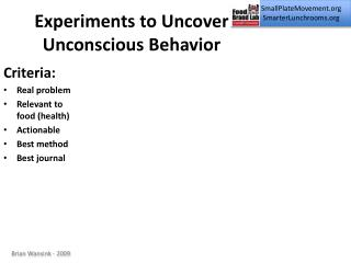 Experiments to Uncover  Unconscious Behavior