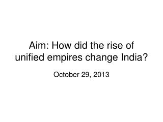 Aim: How did the rise of unified empires change India?