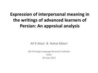 Ali R Abasi  &   Nahal Akbari 6th  Heritage Language Research  Institute UCLA 20 June 2012