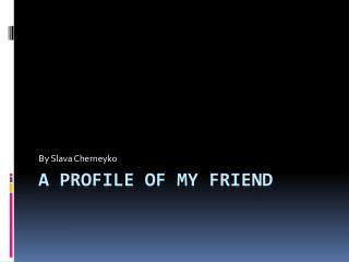 A profile of my friend
