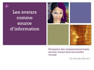 Perception des  consommateurs basée sur leur  avatars  dans  les  mondes virtuels