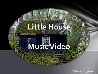 Little House Music Video