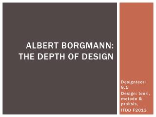 Albert  Borgmann : The depth of design