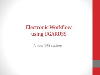 Electronic Workflow using UGARUSS