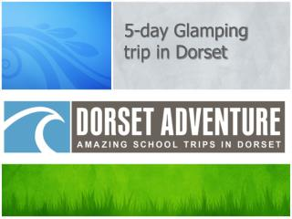 5-day  Glamping  trip in Dorset