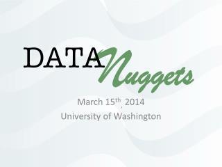 March 15 th ,  2014 University of Washington