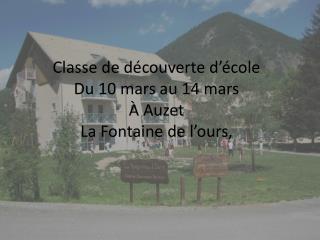 Classe de découverte d'école Du 10 mars au 14 mars À Auzet La Fontaine de l'ours,