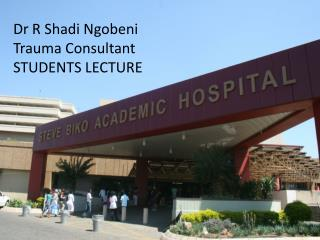 Dr R Shadi Ngobeni Trauma  Consultant STUDENTS LECTURE