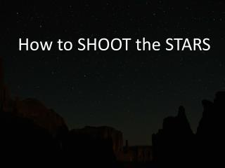 How to SHOOT the STARS