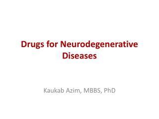 Drugs for Neurodegenerative Diseases