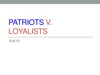 Patriots  v. loyalists