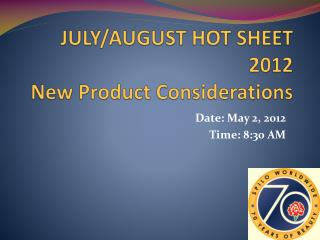 JULY/AUGUST HOT SHEET 2012 New Product Considerations
