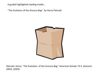 """Petroski, Henry. """"The Evolution  of the Grocery Bag."""" American Scholar 72.4  (Autumn 2003). (2003)"""