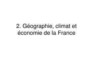 2 .  Géographie, climat et économie de la France