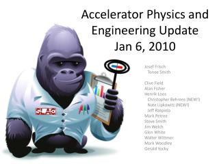 Accelerator Physics and  Engineering Update Jan 6, 2010