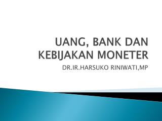 UANG, BANK DAN  KEBIJA K AN  MONETER
