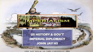 US HISTORY & GOV'T IMPERIAL DIPLOMACY JOHN  JAY HS