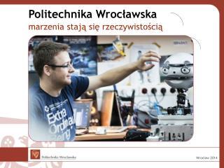 Politechnika Wrocławska  marzenia  stają się rzeczywistością