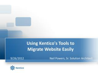 Using  Kentico's  Tools  to Migrate  Website  Easily