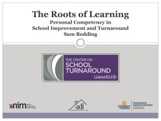 The Roots of Learning Personal Competency in  School Improvement and Turnaround Sam Redding