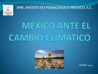 M�XICO ANTE EL CAMBIO CLIMATICO