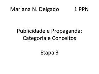 M ariana N. Delgado           1 PPN Publicidade e Propaganda: Categoria e  Conceitos Etapa 3