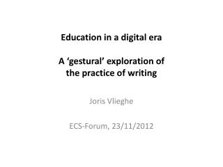Education  in a digital era A ' gestural '  exploration  of  the  practice  of  writing
