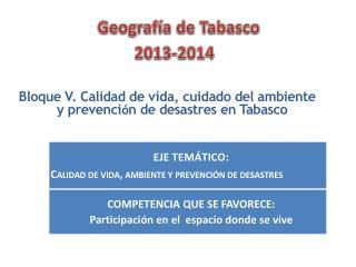 Bloque V. Calidad de vida, cuidado del ambiente  y prevenci ó n de desastres en Tabasco