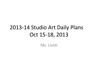 2013-14 Studio Art Daily Plans	 Oct  15-18,  2013