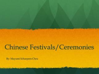 Chinese  Festivals/Ceremonies
