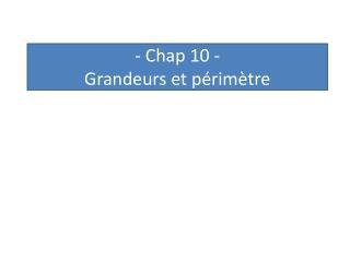 -  Chap  10 -  Grandeurs et p�rim�tre