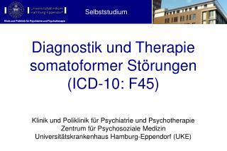 Diagnostik und Therapie  somatoformer  Störungen (ICD-10: F45)