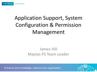 Application Support, System Configuration & Permission Management