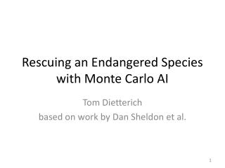Rescuing an Endangered Species with Monte Carlo AI