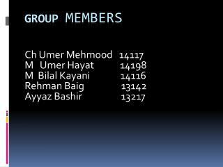 Ch Umer Mehmood   14117 M    Umer Hayat             14198 M   Bilal Kayani               14116