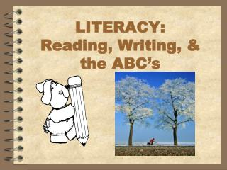 LITERACY:  Reading, Writing, & the ABC's