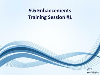 9.6 Enhancements Training Session #1