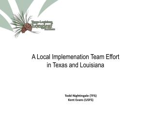 A  Local  Implemenation Team Effort  in Texas and Louisiana