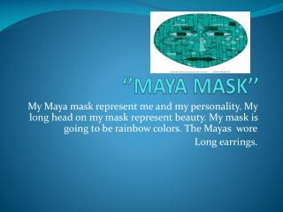 ''MAYA MASK''