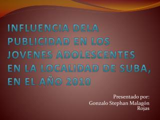 INFLUENCIA DELA PUBLICIDAD EN LOS JOVENES ADOLESCENTES EN LA LOCALIDAD DE SUBA, EN EL AÑO 2010