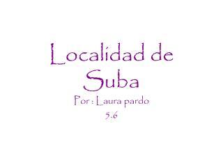 Localidad de  S uba