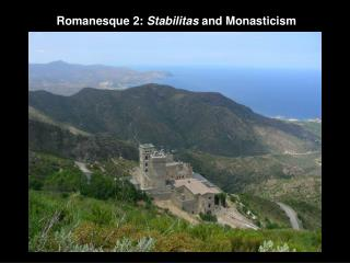 Romanesque 2:  Stabilitas  and Monasticism