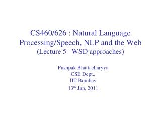 CS460/626 : Natural Language  Processing/Speech, NLP and the Web (Lecture  5� WSD approaches)